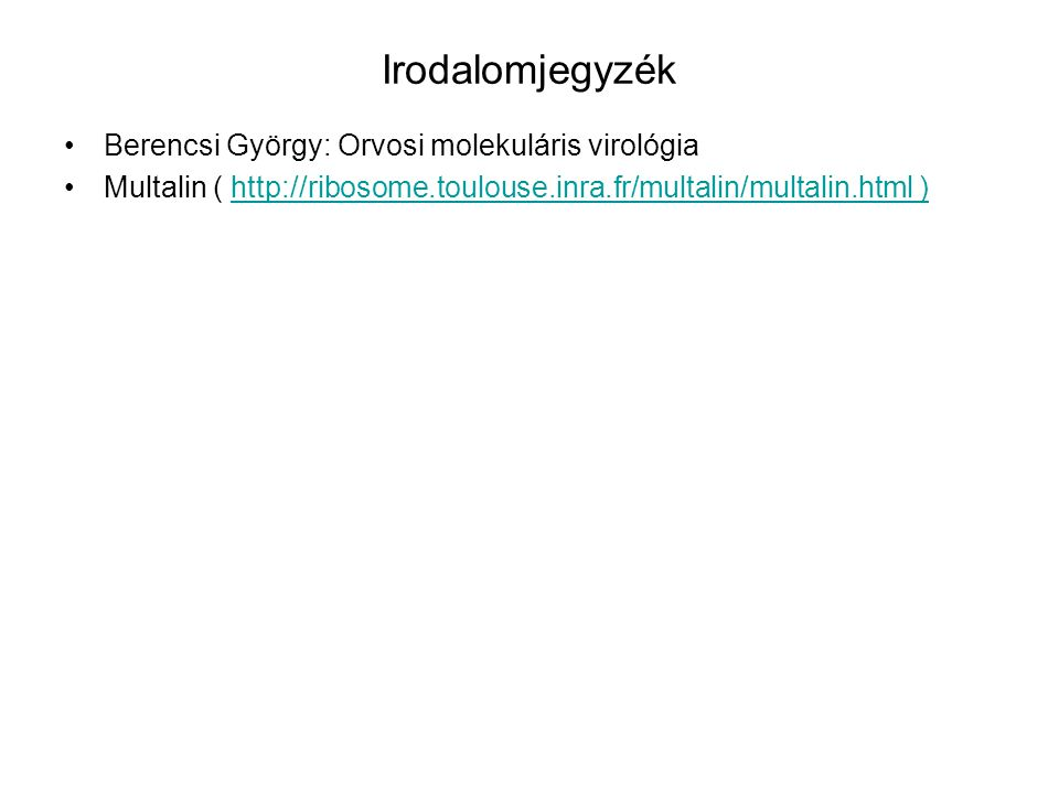 Irodalomjegyzék Berencsi György: Orvosi molekuláris virológia Multalin ( http://ribosome.toulouse.inra.fr/multalin/multalin.html )http://ribosome.toul