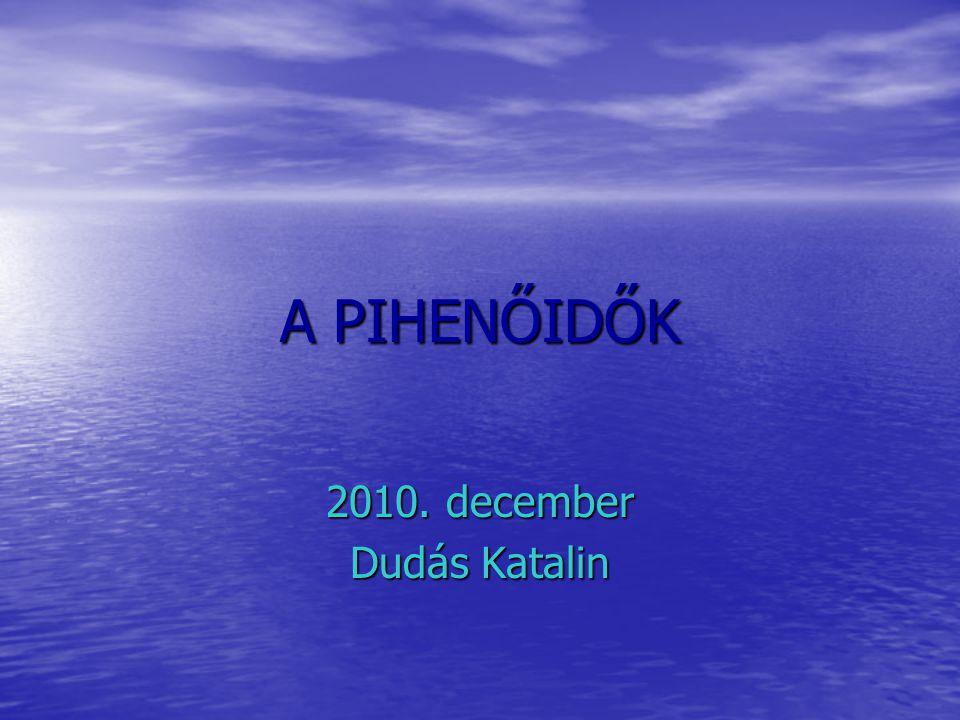 A PIHENŐIDŐK 2010. december Dudás Katalin