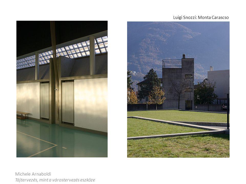 Michele Arnaboldi Tájtervezés, mint a várostervezés eszköze Luigi Snozzi: Monta Carascso