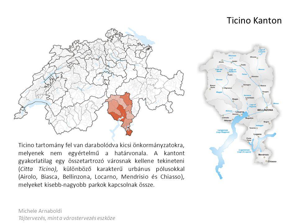Michele Arnaboldi Tájtervezés, mint a várostervezés eszköze Ticino Kanton Ticino tartomány fel van darabolódva kicsi önkormányzatokra, melyenek nem egyértelmű a határvonala.