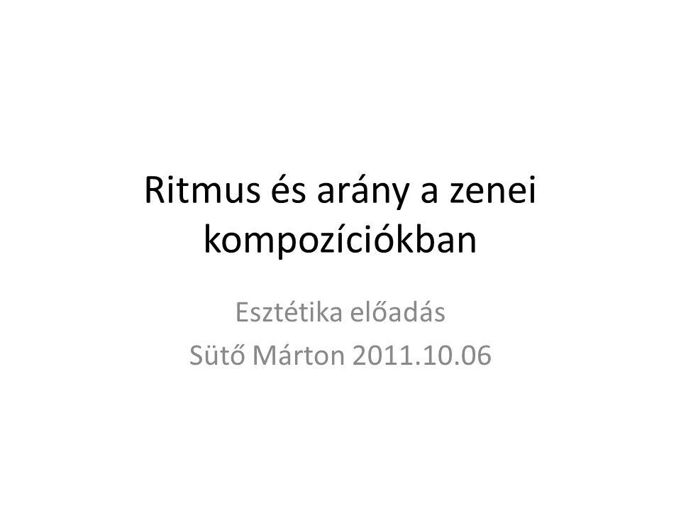 Ritmus és arány a zenei kompozíciókban Esztétika előadás Sütő Márton 2011.10.06