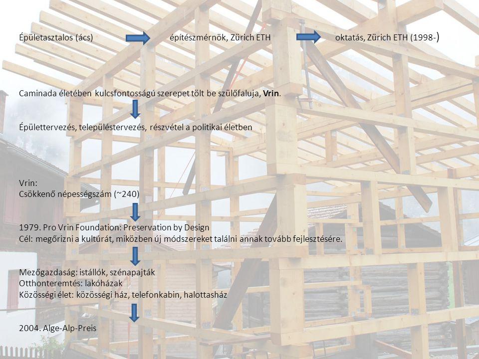 Épületasztalos (ács) építészmérnök, Zürich ETH oktatás, Zürich ETH (1998- ) Caminada életében kulcsfontosságú szerepet tölt be szülőfaluja, Vrin. Épül