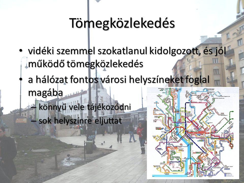 Tömegközlekedés vidéki szemmel szokatlanul kidolgozott, és jól működő tömegközlekedés vidéki szemmel szokatlanul kidolgozott, és jól működő tömegközlekedés a hálózat fontos városi helyszíneket foglal magába a hálózat fontos városi helyszíneket foglal magába – könnyű vele tájékozódni – sok helyszínre eljuttat