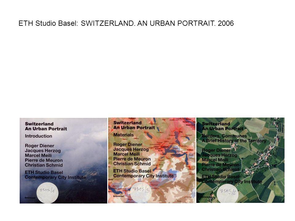 ETH Studio Basel: SWITZERLAND. AN URBAN PORTRAIT. 2006