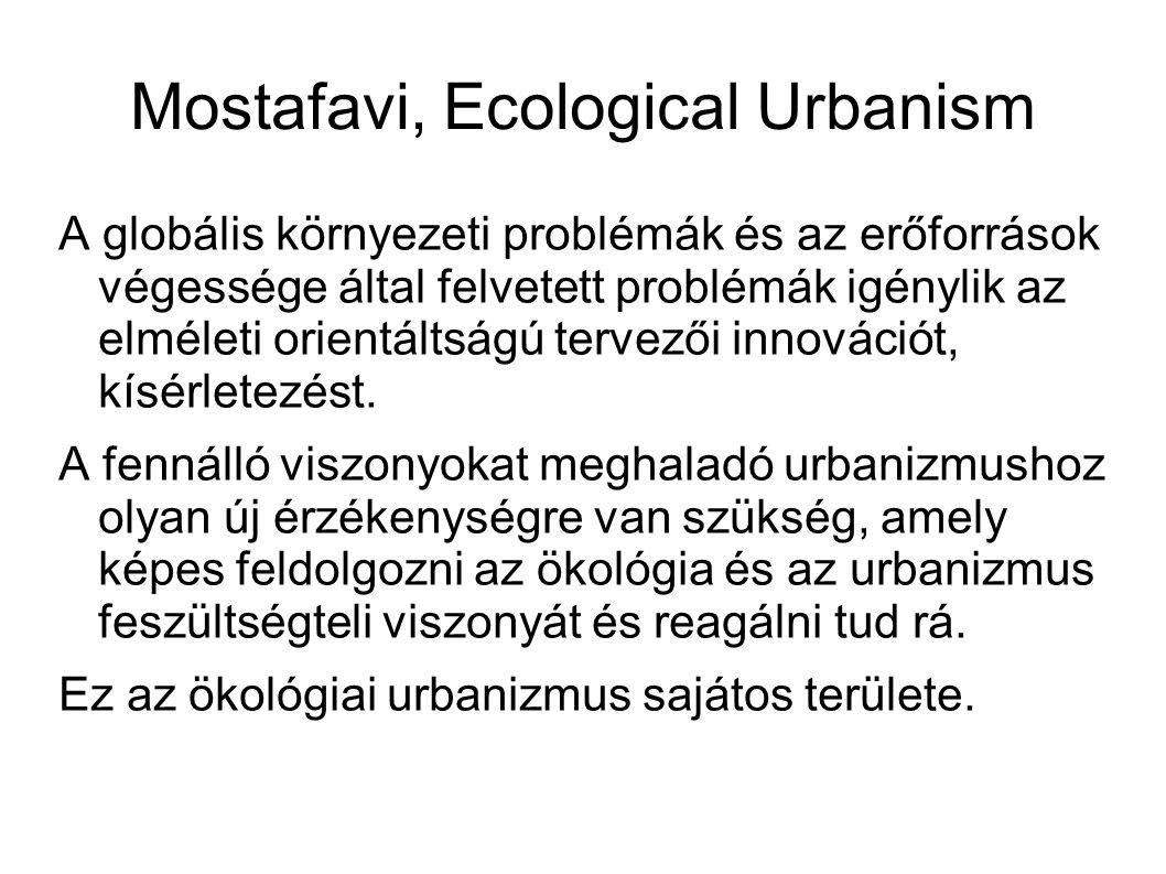 Mostafavi, Ecological Urbanism A globális környezeti problémák és az erőforrások végessége által felvetett problémák igénylik az elméleti orientáltságú tervezői innovációt, kísérletezést.