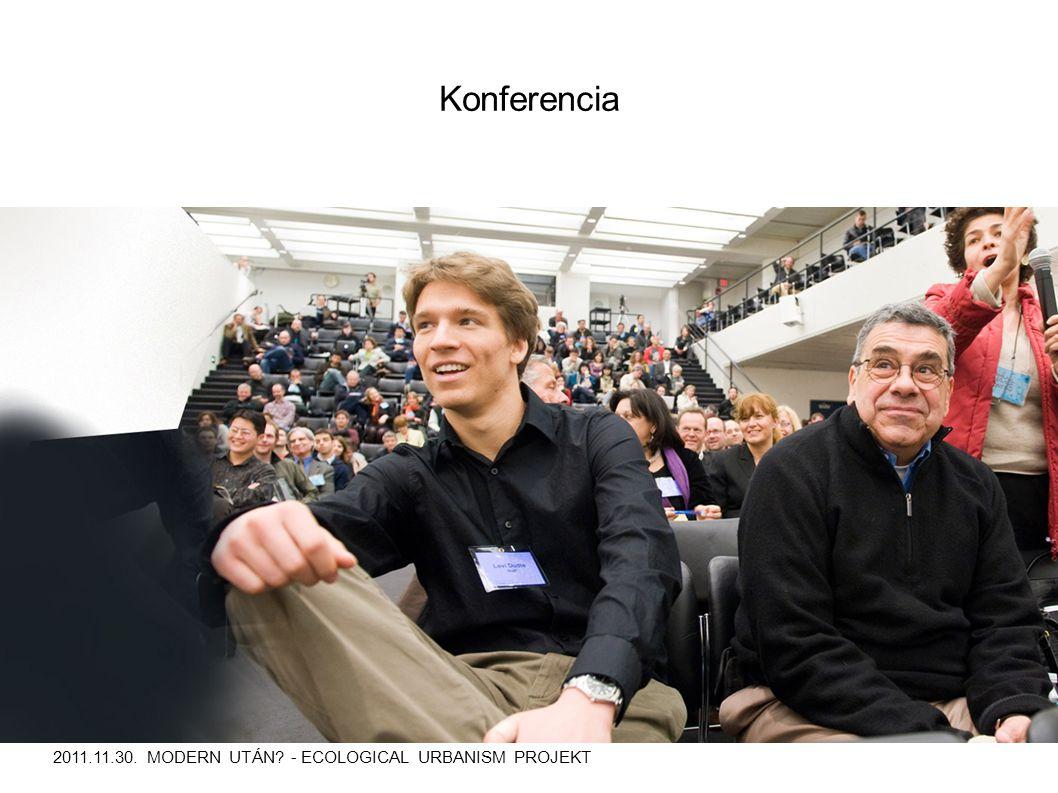 Konferencia 2011.11.30. MODERN UTÁN - ECOLOGICAL URBANISM PROJEKT