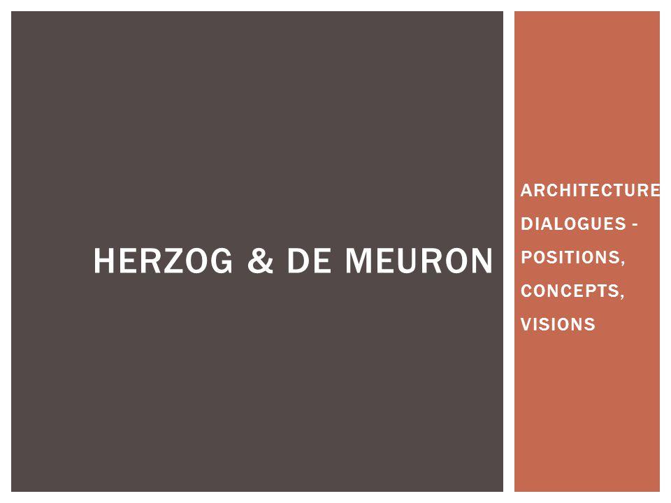 HERZOG & DE MEURON ARCHITECTURE DIALOGUES - POSITIONS, CONCEPTS, VISIONS