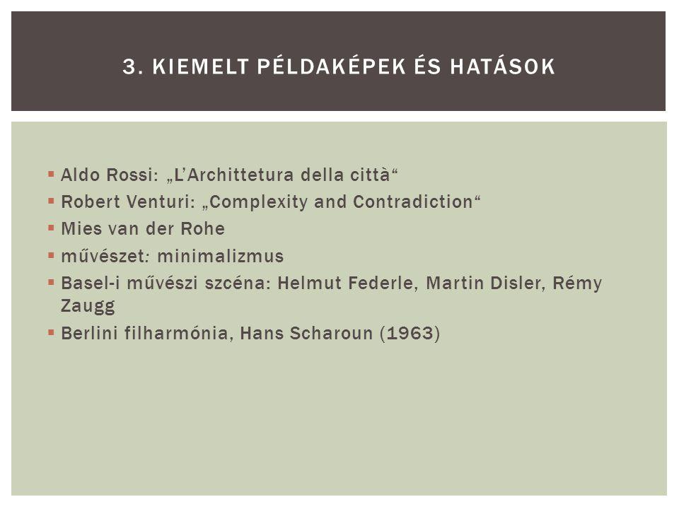 """ Aldo Rossi: """"L'Archittetura della città""""  Robert Venturi: """"Complexity and Contradiction""""  Mies van der Rohe  művészet: minimalizmus  Basel-i műv"""