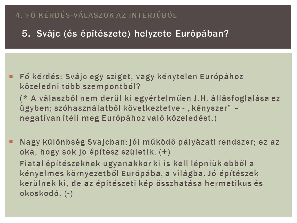 4. FŐ KÉRDÉS-VÁLASZOK AZ INTERJÚBÓL 5. Svájc (és építészete) helyzete Európában?  Fő kérdés: Svájc egy sziget, vagy kénytelen Európához közeledni töb