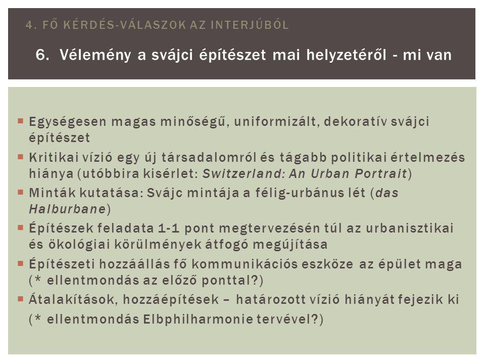4. FŐ KÉRDÉS-VÁLASZOK AZ INTERJÚBÓL 6. Vélemény a svájci építészet mai helyzetéről - mi van  Egységesen magas minőségű, uniformizált, dekoratív svájc