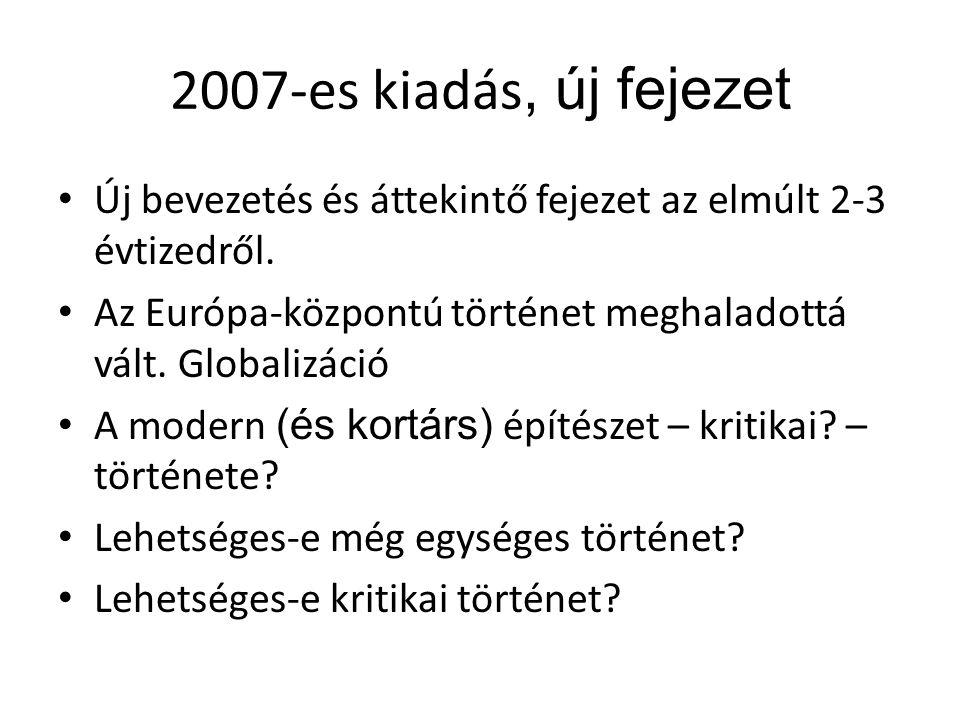 2007-es kiadás, új fejezet Új bevezetés és áttekintő fejezet az elmúlt 2-3 évtizedről. Az Európa-központú történet meghaladottá vált. Globalizáció A m