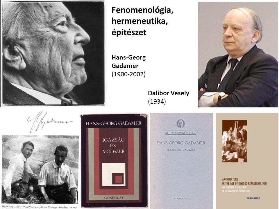 Hans-Georg Gadamer (1900-2002) Dalibor Vesely (1934) Fenomenológia, hermeneutika, építészet
