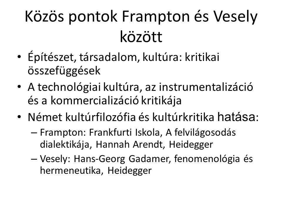 Közös pontok Frampton és Vesely között Építészet, társadalom, kultúra: kritikai összefüggések A technológiai kultúra, az instrumentalizáció és a komme
