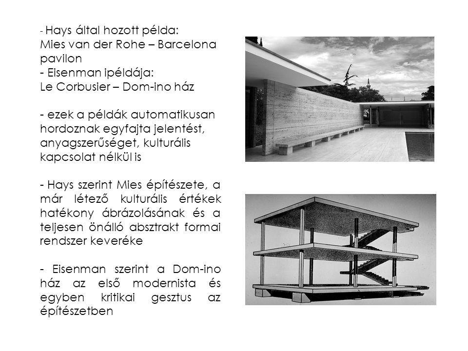 - Hays által hozott példa: Mies van der Rohe – Barcelona pavilon - Eisenman ipéldája: Le Corbusier – Dom-ino ház - ezek a példák automatikusan hordozn