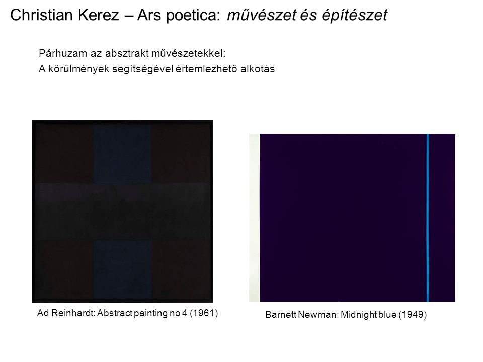 Barnett Newman: Midnight blue (1949) Ad Reinhardt: Abstract painting no 4 (1961) Párhuzam az absztrakt művészetekkel: A körülmények segítségével értem