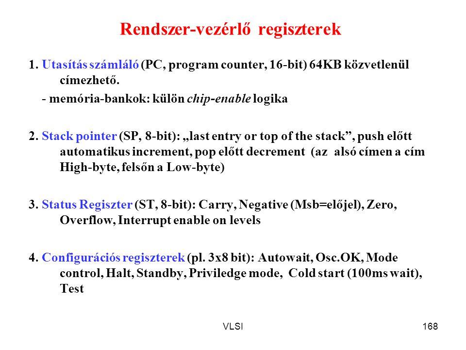 VLSI168 Rendszer-vezérlő regiszterek 1. Utasítás számláló (PC, program counter, 16-bit) 64KB közvetlenül címezhető. - memória-bankok: külön chip-enabl