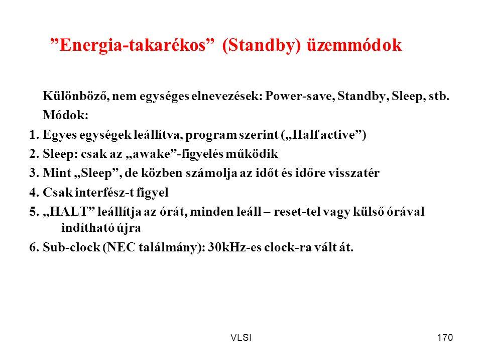 """VLSI170 """"Energia-takarékos"""" (Standby) üzemmódok Különböző, nem egységes elnevezések: Power-save, Standby, Sleep, stb. Módok: 1. Egyes egységek leállít"""