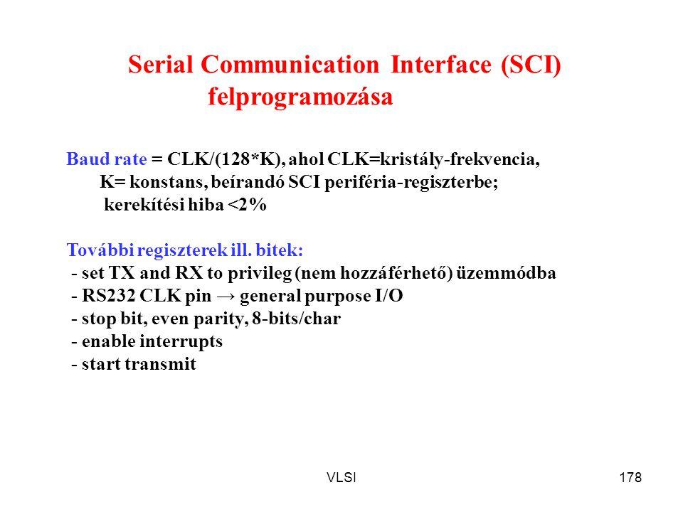 VLSI178 Serial Communication Interface (SCI) felprogramozása Baud rate = CLK/(128*K), ahol CLK=kristály-frekvencia, K= konstans, beírandó SCI periféri