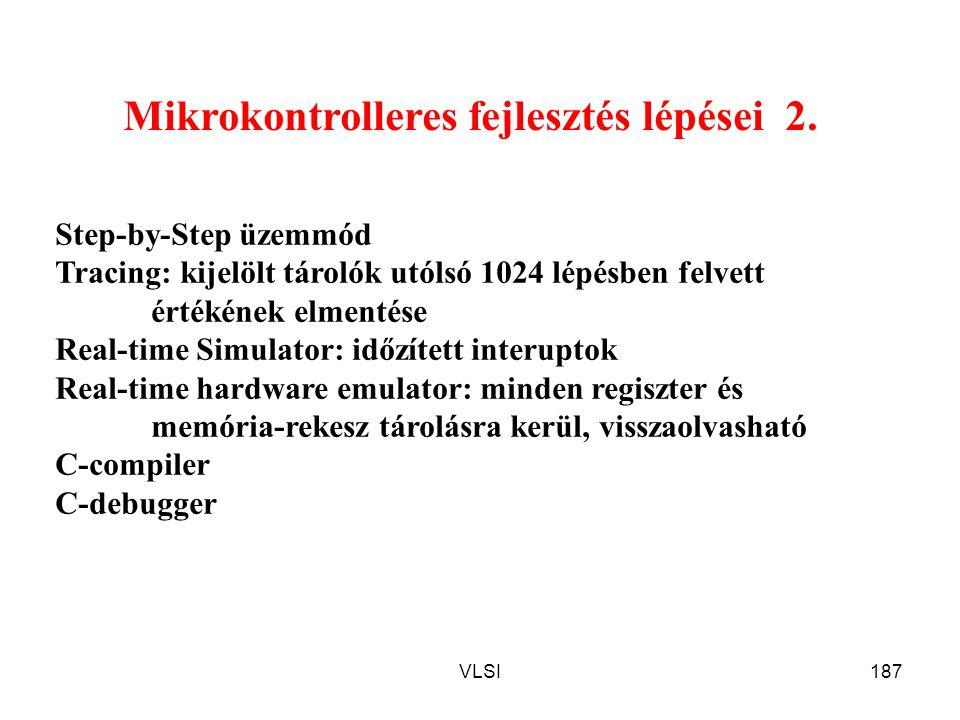VLSI187 Mikrokontrolleres fejlesztés lépései 2. Step-by-Step üzemmód Tracing: kijelölt tárolók utólsó 1024 lépésben felvett értékének elmentése Real-t