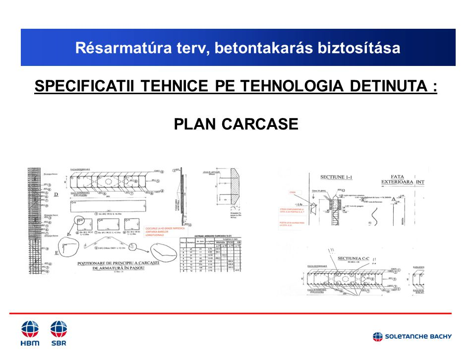 Résarmatúra terv, betontakarás biztosítása SPECIFICATII TEHNICE PE TEHNOLOGIA DETINUTA : PLAN CARCASE