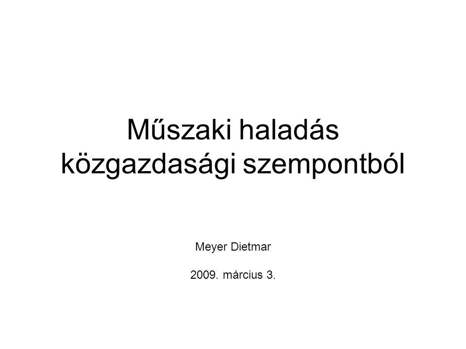 Műszaki haladás közgazdasági szempontból Meyer Dietmar 2009. március 3.