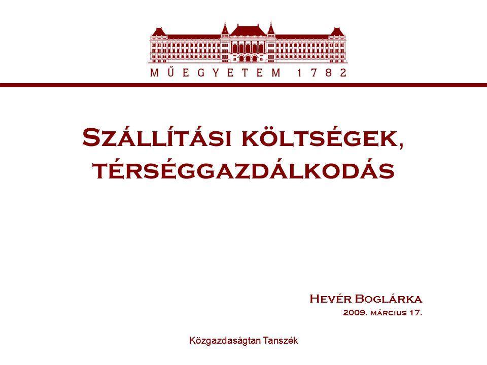 Közgazdaságtan Tanszék Szállítási költségek, térséggazdálkodás Hevér Boglárka 2009. március 17.