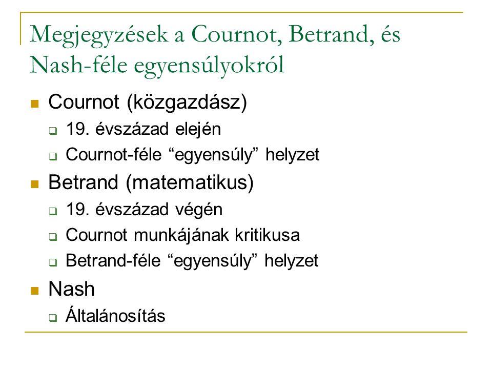 """Megjegyzések a Cournot, Betrand, és Nash-féle egyensúlyokról Cournot (közgazdász)  19. évszázad elején  Cournot-féle """"egyensúly"""" helyzet Betrand (ma"""