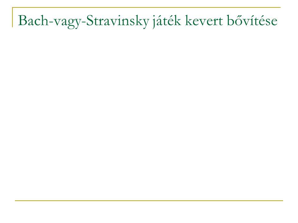 Bach-vagy-Stravinsky játék kevert bővítése