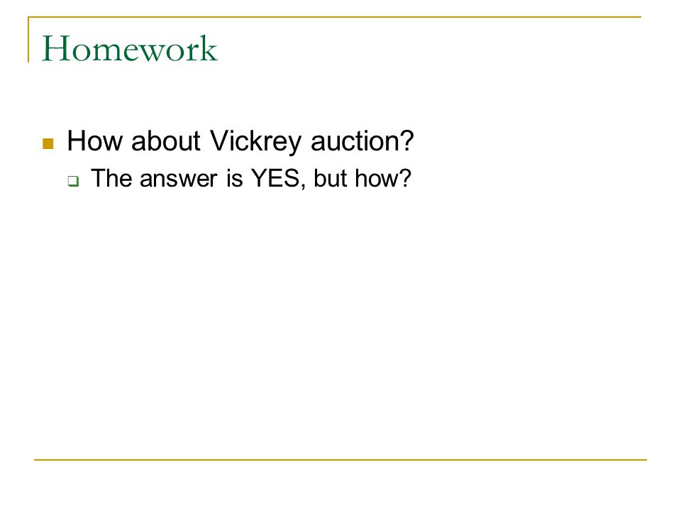 Homework How about Vickrey auction?  The answer is YES, but how?