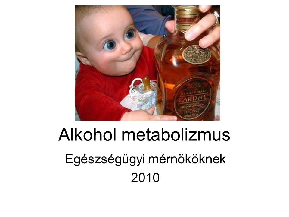 Alkohol metabolizmus Egészségügyi mérnököknek 2010