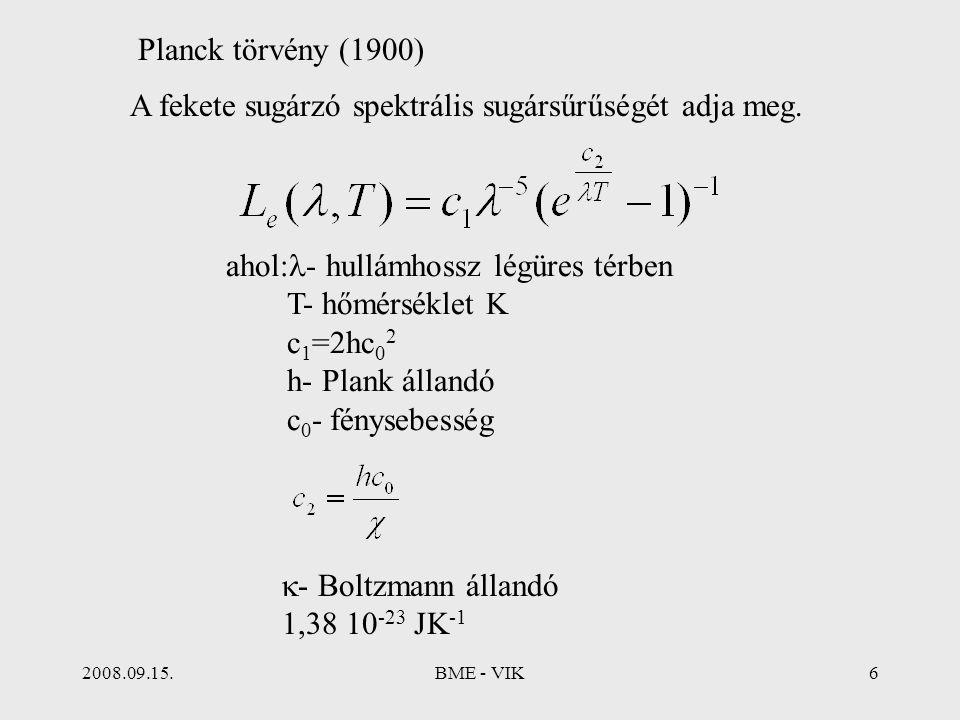 2008.09.15.BME - VIK6 Planck törvény (1900) A fekete sugárzó spektrális sugársűrűségét adja meg. ahol: - hullámhossz légüres térben T- hőmérséklet K c