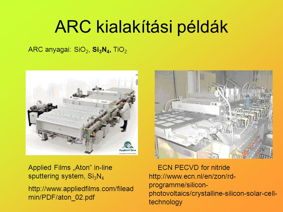 "ARC kialakítási példák Applied Films ""Aton"" in-line sputtering system, Si 3 N 4 http://www.appliedfilms.com/filead min/PDF/aton_02.pdf ECN PECVD for n"