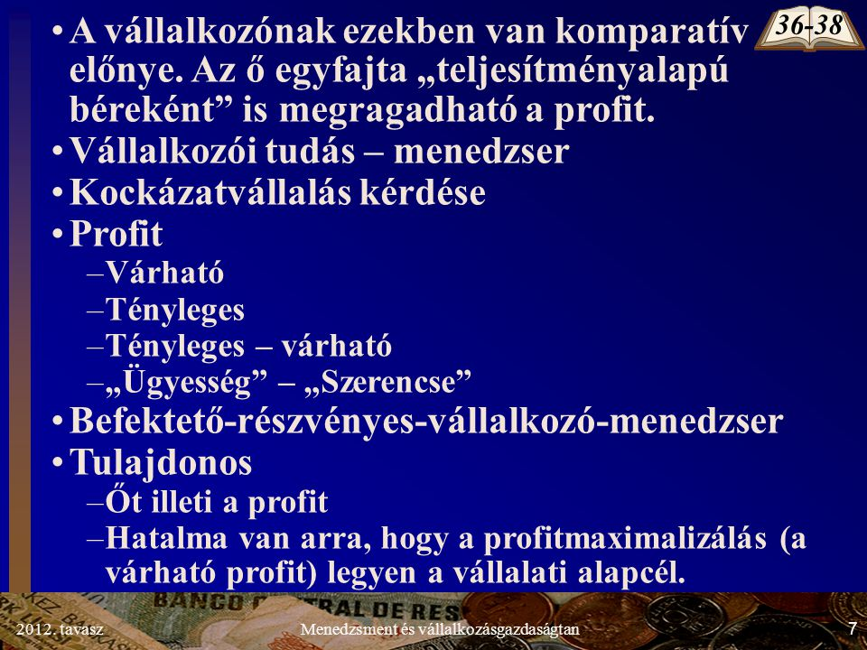 """2012. tavasz7Menedzsment és vállalkozásgazdaságtan A vállalkozónak ezekben van komparatív előnye. Az ő egyfajta """"teljesítményalapú béreként"""" is megrag"""