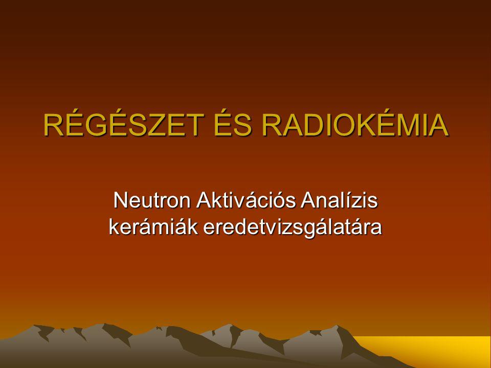RÉGÉSZET ÉS RADIOKÉMIA Neutron Aktivációs Analízis kerámiák eredetvizsgálatára