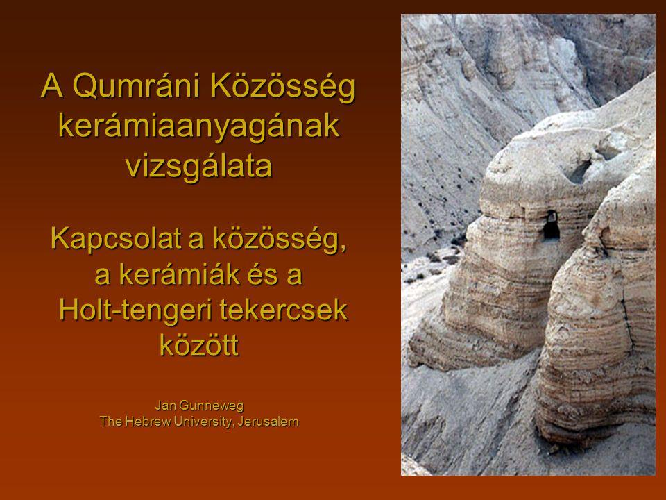 A Qumráni Közösség kerámiaanyagának vizsgálata Kapcsolat a közösség, a kerámiák és a Holt-tengeri tekercsek között Jan Gunneweg The Hebrew University,