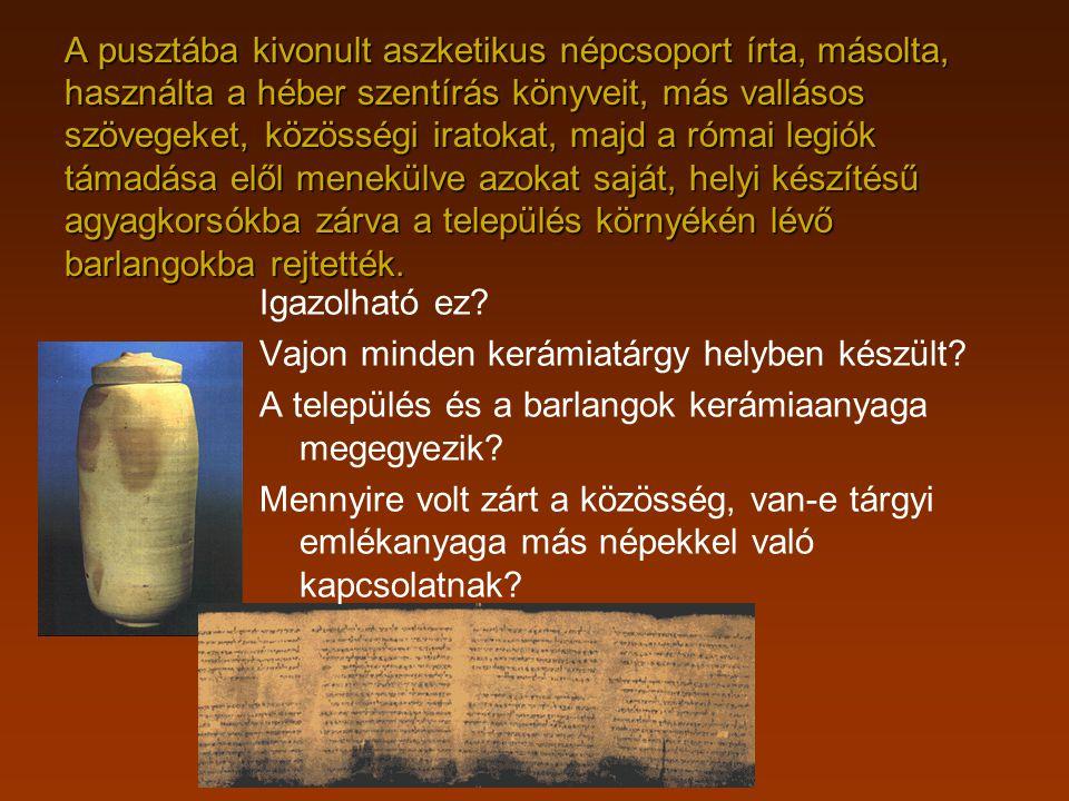A pusztába kivonult aszketikus népcsoport írta, másolta, használta a héber szentírás könyveit, más vallásos szövegeket, közösségi iratokat, majd a róm