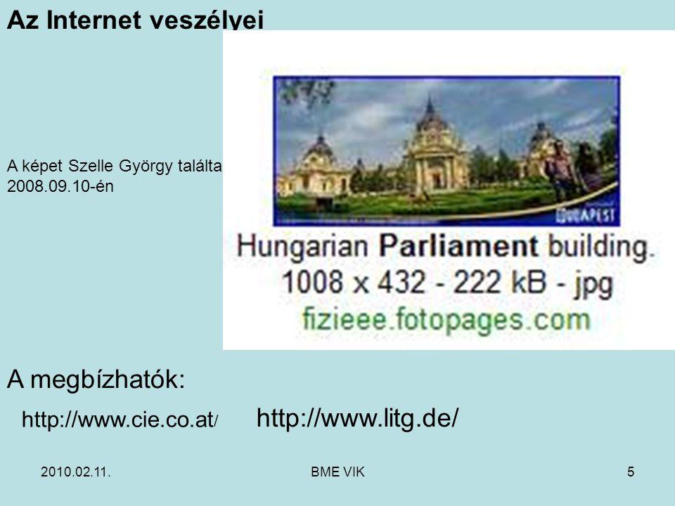 2010.02.11.BME VIK5 Az Internet veszélyei A képet Szelle György találta 2008.09.10-én http://www.cie.co.at / A megbízhatók: http://www.litg.de/