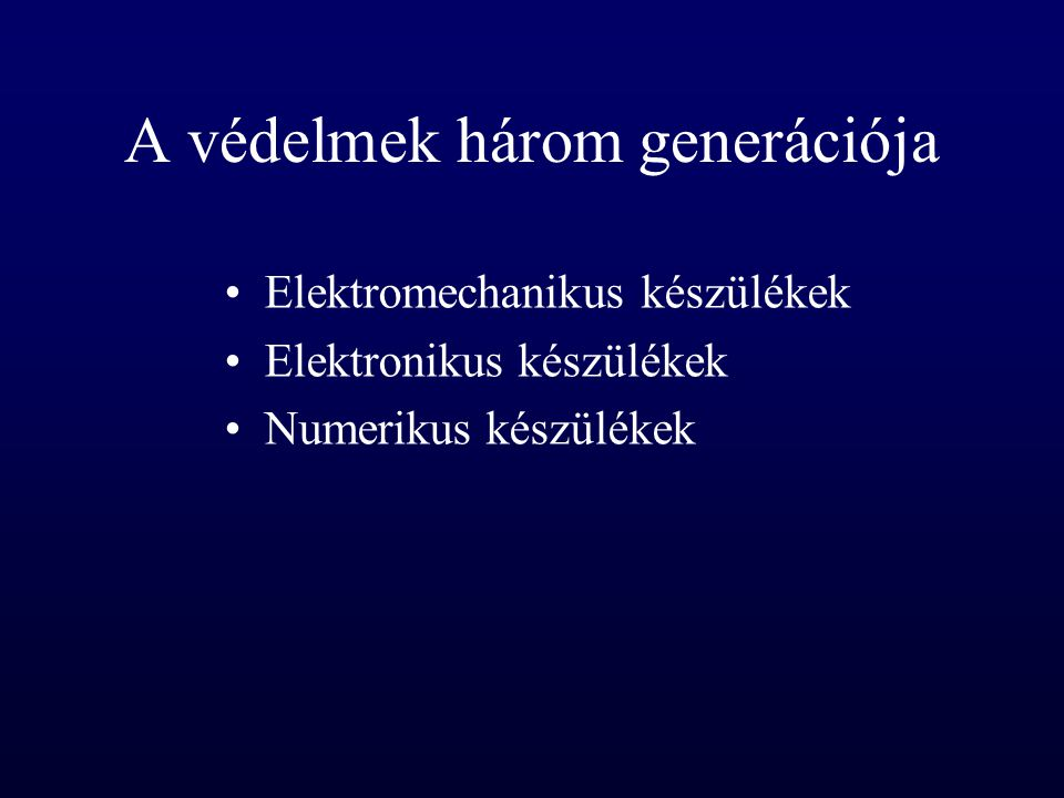 A védelmek három generációja Elektromechanikus készülékek Elektronikus készülékek Numerikus készülékek