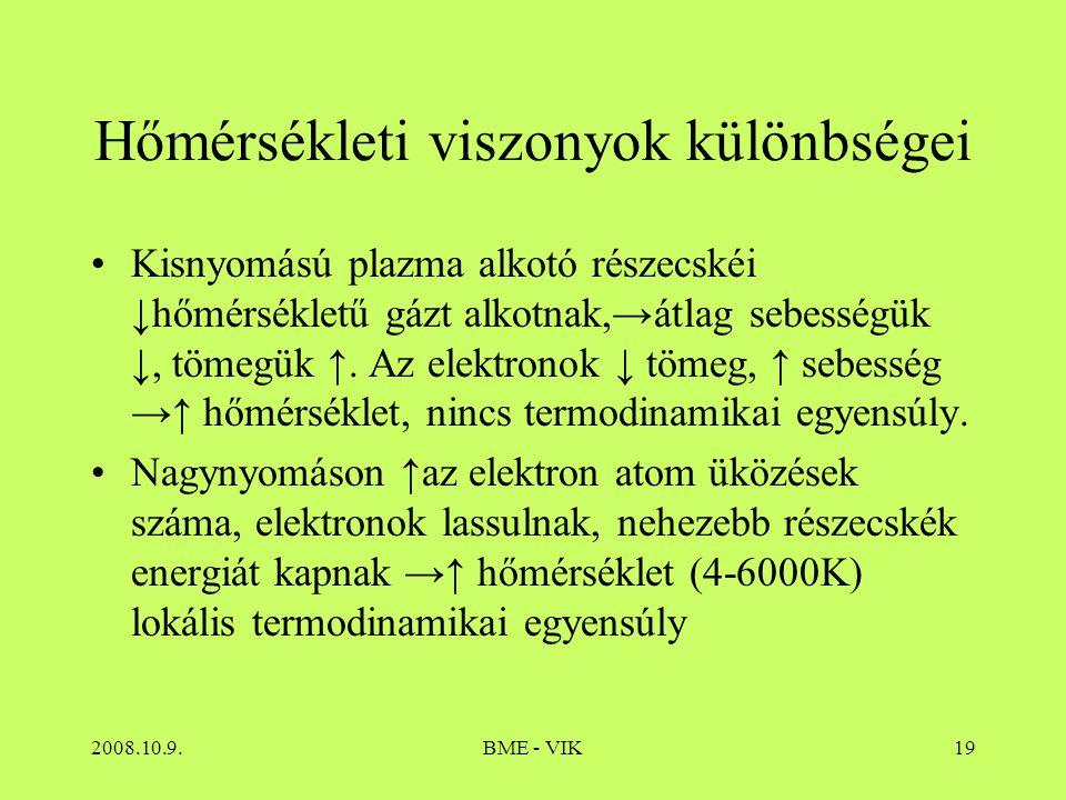 2008.10.9.BME - VIK19 Hőmérsékleti viszonyok különbségei Kisnyomású plazma alkotó részecskéi ↓hőmérsékletű gázt alkotnak,→átlag sebességük ↓, tömegük