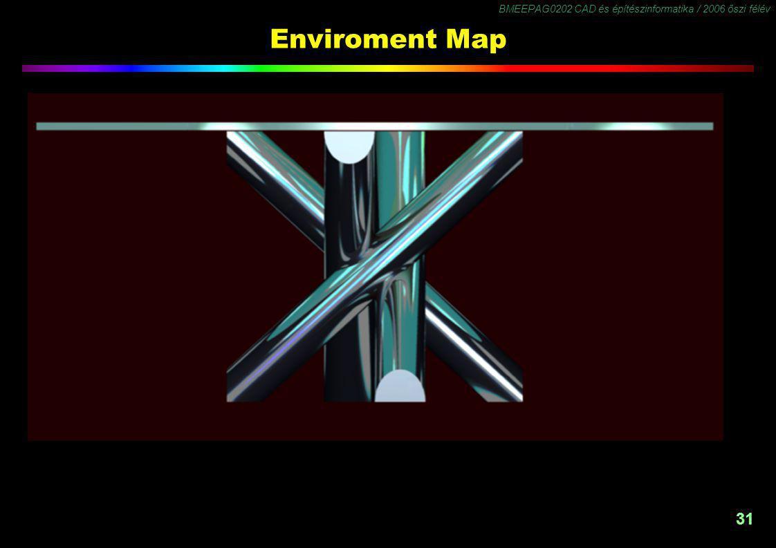 BMEEPAG0202 CAD és építészinformatika / 2006 őszi félév 31 Enviroment Map
