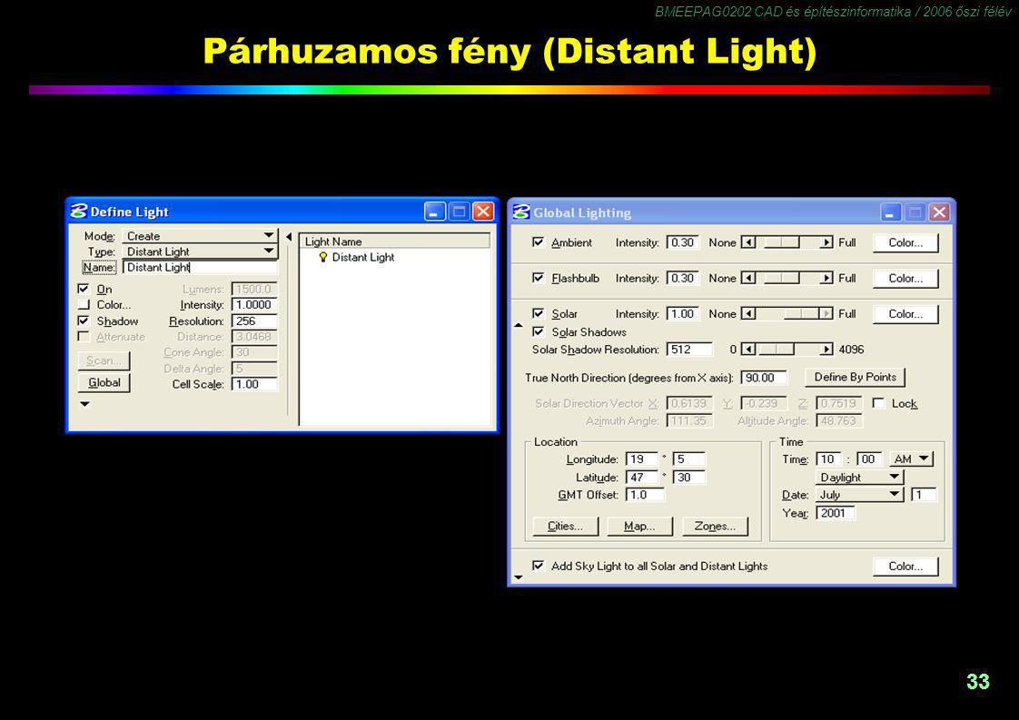 BMEEPAG0202 CAD és építészinformatika / 2006 őszi félév 33 Párhuzamos fény (Distant Light)