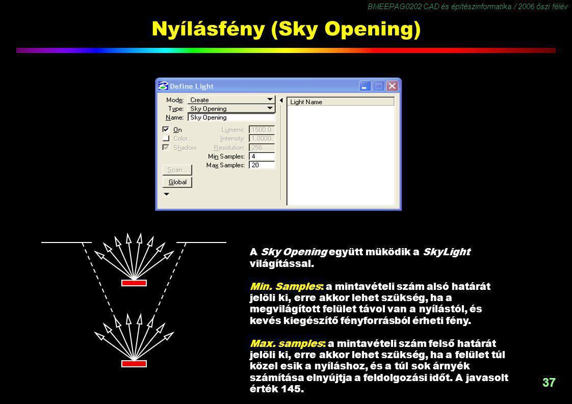 BMEEPAG0202 CAD és építészinformatika / 2006 őszi félév 37 Nyílásfény (Sky Opening) A Sky Opening együtt müködik a SkyLight világítással.