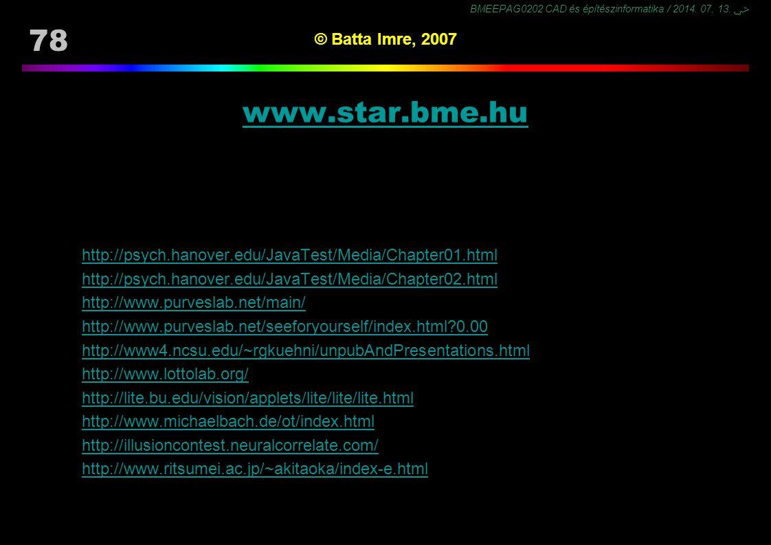 BMEEPAG0202 CAD és építészinformatika / 2014. 07. 13. ﴀ 78 © Batta Imre, 2007 www.star.bme.hu http://psych.hanover.edu/JavaTest/Media/Chapter01.html h