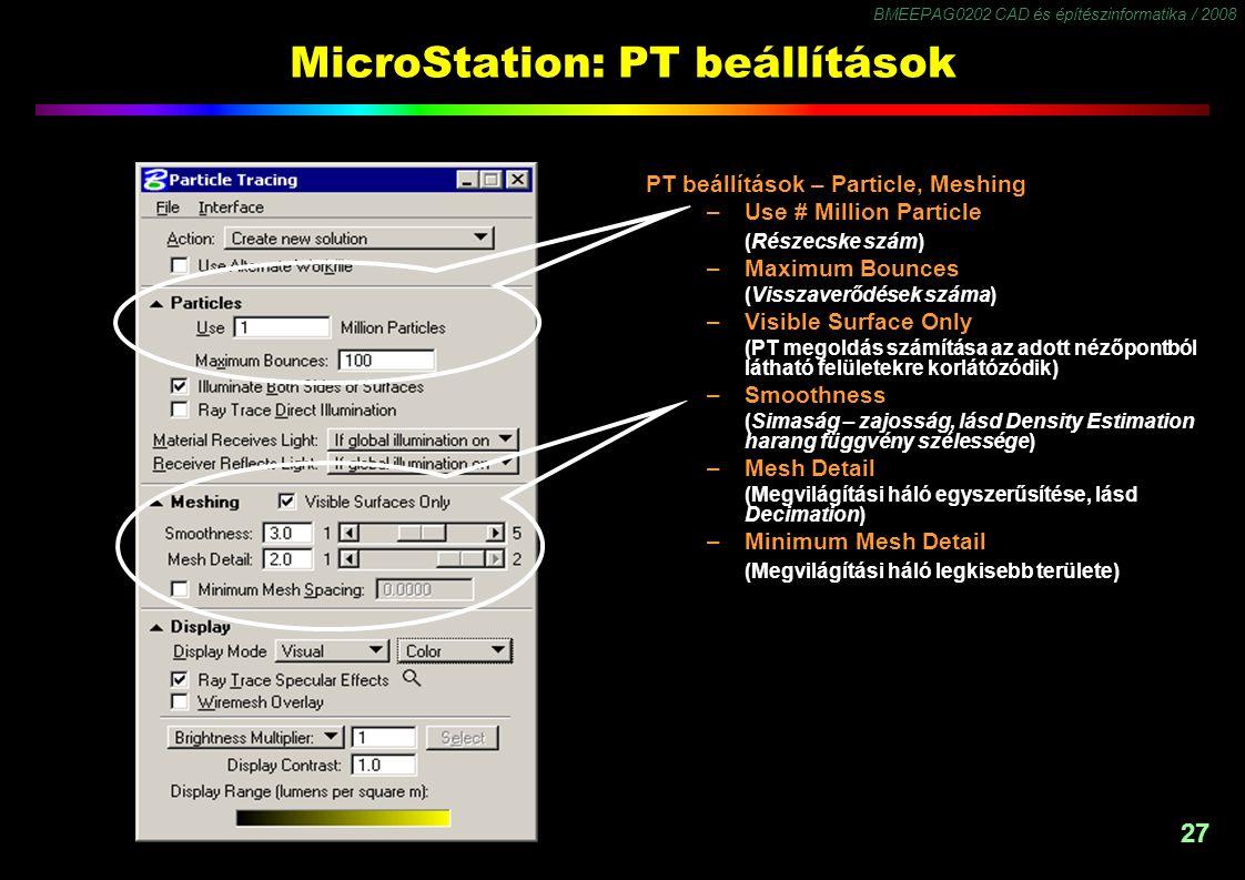 BMEEPAG0202 CAD és építészinformatika / 2008 27 MicroStation: PT beállítások PT beállítások – Particle, Meshing – Use # Million Particle (Részecske sz