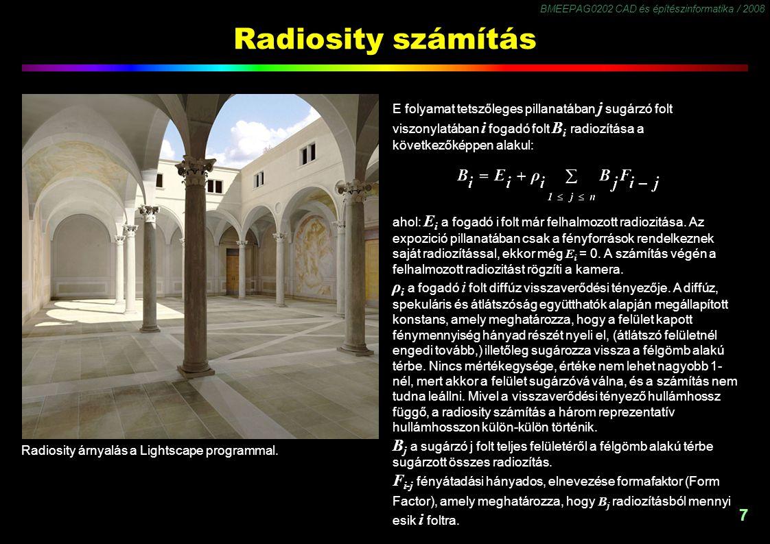 BMEEPAG0202 CAD és építészinformatika / 2008 7 Radiosity számítás ahol: E i a fogadó i folt már felhalmozott radiozitása. Az expozició pillanatában cs