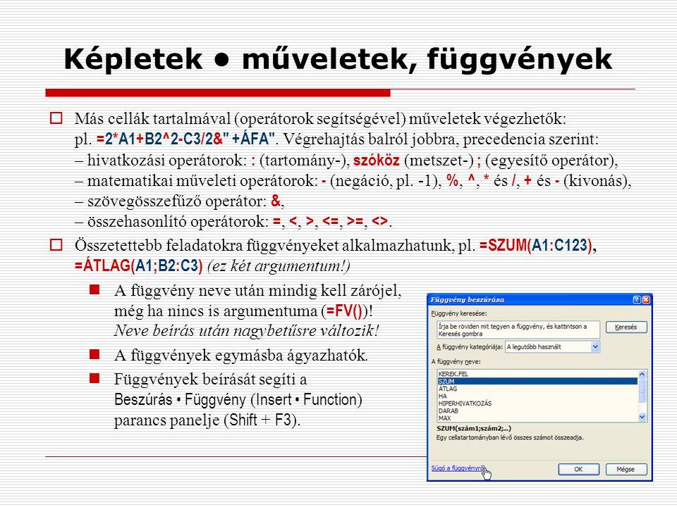 Képletek műveletek, függvények  Más cellák tartalmával (operátorok segítségével) műveletek végezhetők: pl.