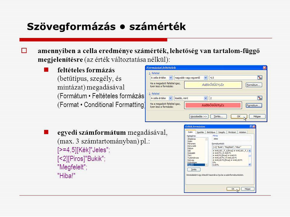 Szövegformázás számérték  amennyiben a cella eredménye számérték, lehetőség van tartalom-függő megjelenítésre (az érték változtatása nélkül): feltételes formázás (betűtípus, szegély, és mintázat) megadásával ( Formátum Feltételes formázás ( Format Conditional Formatting )) egyedi számformátum megadásával, (max.