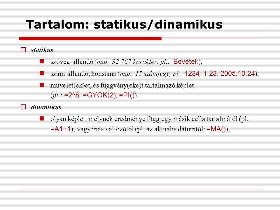 Eredmény: szám/szöveg Akár statikus, akár dinamikus, a cella tartalma (eredménye) lehet:  szám (formázás nélküli cellában) jobb oldalra lesz igazítva, és nem nyúlhat át más cellába (ha nem fér: ##### jelenik meg).