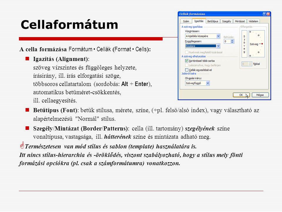 Számformátum kategóriák A cella megjelenési formátuma Formátum Cellák ( Format Cells ) panel, Szám ( Number ) lap: Általános (General): a program által megfelelőnek ítélt formátum Szám (Number): adott tizedesjegy pontosságú számkijelzés Dátum/Idő (Date/Time): egészrésze a napokat jelöli ( 1 = 1900.01.01.