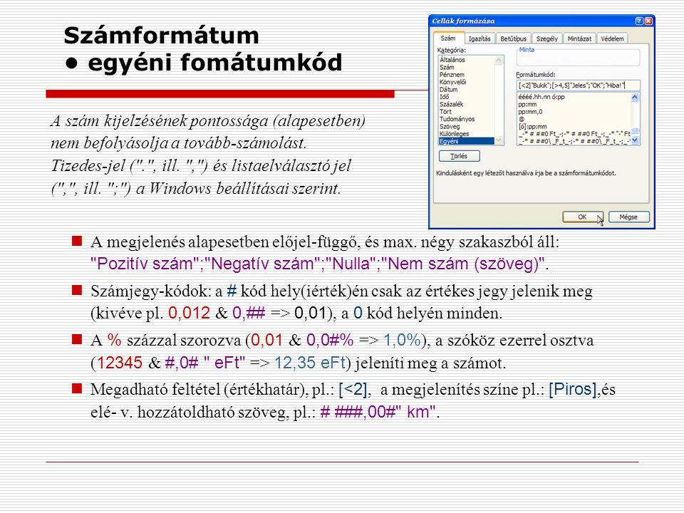 Számformátum egyéni fomátumkód A szám kijelzésének pontossága (alapesetben) nem befolyásolja a tovább-számolást. Tizedes-jel (